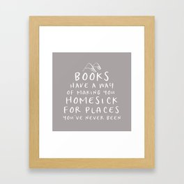 Books Have a Way of Making You Homesick (Grey) Framed Art Print