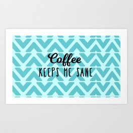 Coffee Keeps ME Sane Art Print