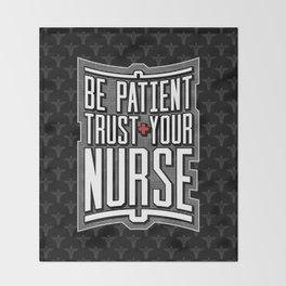 Be Patient Trust Your Nurse Throw Blanket