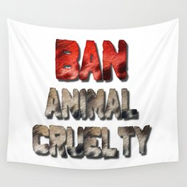Ban Animal Cruelty Wall Tapestry
