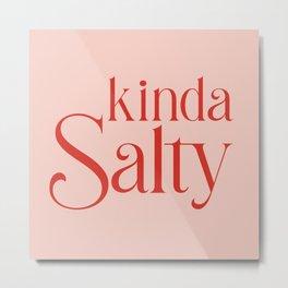 Kinda Salty Metal Print