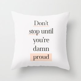 Don't Stop Until You're Damn Proud typography quote in peach peach pink and gray Throw Pillow
