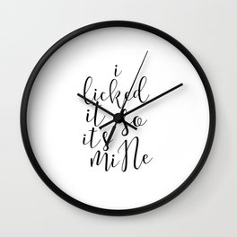 "Sexy Quote Bathroom Art Apartment Decor ""I Licked It So It's Mine"" Funny Wall Art PRINTABLE Kitchen Wall Clock"