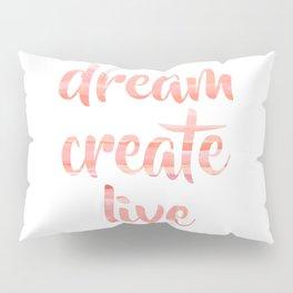 Dream Create Live   Coral Blush Motivational Typography Pillow Sham