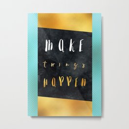 Make things happen #motivationialquote Metal Print