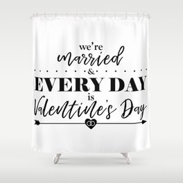 We're married & every day is Valentine's Day Shower Curtain