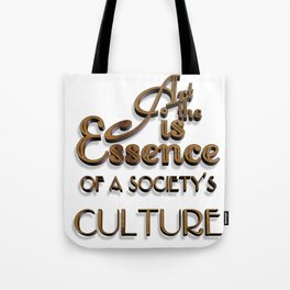 Art is the Essence of a Society's Culture Tote Bag