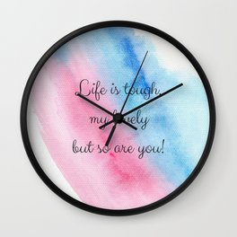 Life is tough my lovely, but so are you! Wall Clock