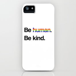 Be human. Be kind. iPhone Case