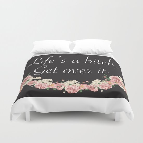 Life's a bitch Duvet Cover