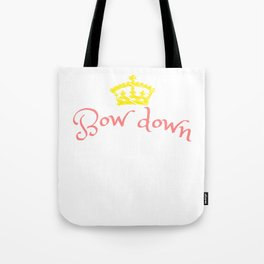 """Bow Down Bitches"" tee design specially made for a royal blooded like you! Grab this awesome tee now Tote Bag"