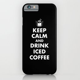Keep Calm and Drink Iced Coffee iPhone Case