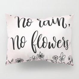No rain, no flowers Pillow Sham