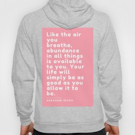 Like the air you breathe, abundance in all things is available to you. Abraham Hicks Hoody