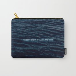 You don't drown by falling in to water Carry-All Pouch
