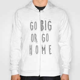 Go Big Or Go Home - Typography Black and White Hoody