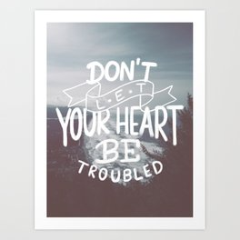 Don't Let Your Heart Be Troubled Art Print
