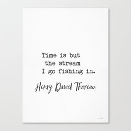 Henry David Thoreau. Time is but the stream I go fishing in. Canvas Print