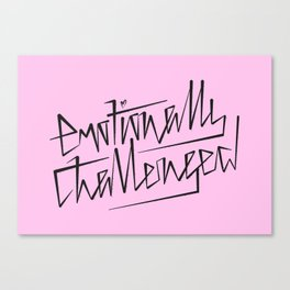 Emotionally Challenged Canvas Print