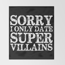 Sorry, I only date super villains! (Inverted) Throw Blanket