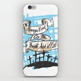 Always look on the bright side of life iPhone Skin