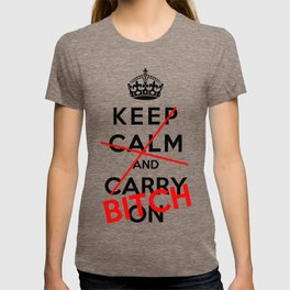 Keep Calm And Carry On Bitch T-shirt