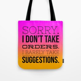 sorry. i don't take orders. i barely take suggestions. Tote Bag