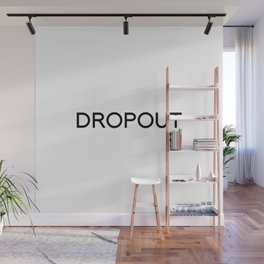 DROPOUT Wall Mural