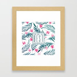 You are the best, Happy Mothers's Day! Framed Art Print