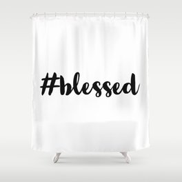 Hashtag blessed Shower Curtain