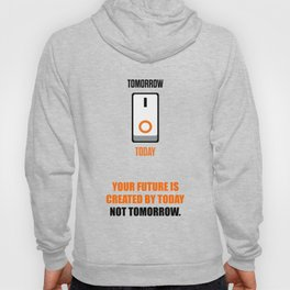 Lab No. 4 - Your future is created by today not tomorrow corporate start-up quotes Poster Hoody