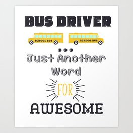 School Bus Driver Just Another Name For Awesome Art Print