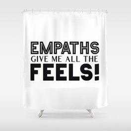 Empaths Give Me All The Feels! Shower Curtain