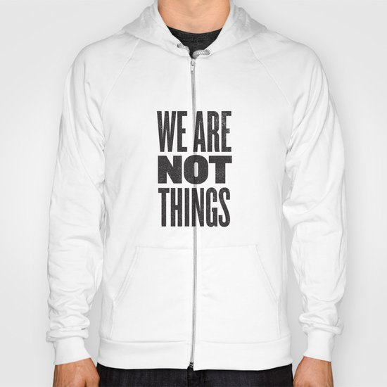 WE ARE NOT THINGS Hoody