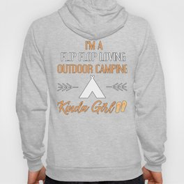 I'm A Flip Flop Loving, Outdoor Camping, Kinda Girl Hoody