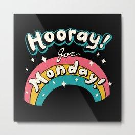 Sarcastic Mondays! Metal Print