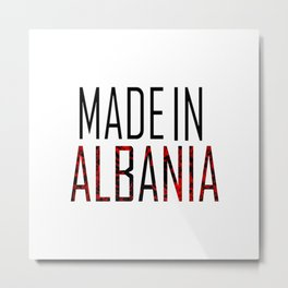Made In Albania Metal Print