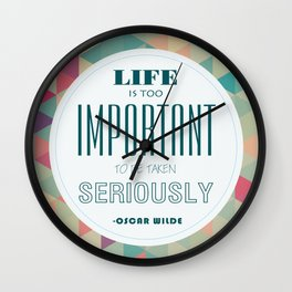 life is too important to be taken seriously Wall Clock
