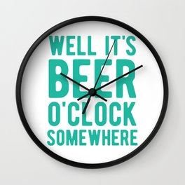 Well it's beer o'clock somewhere Wall Clock