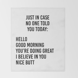 Just in case no one told you today: hello / good morning / you're doing great / I believe in you Decke