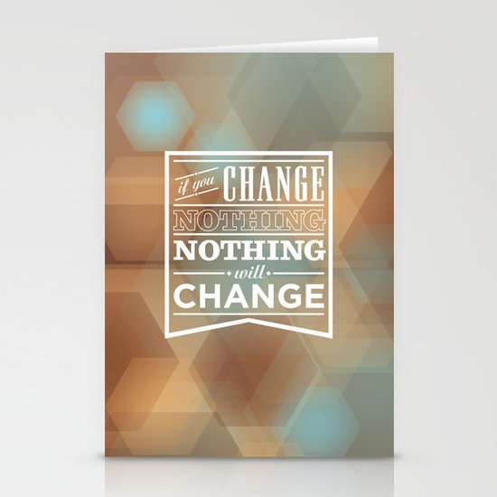If you change nothing, nothing will change Stationery Cards