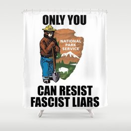 Only You Can Resist Fascist Liar Shower Curtain