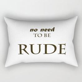 No need to be rude  Rectangular Pillow