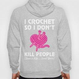 I Crochet So I Don't Do Not Kill People Save Lives Send Yarn print Hoody