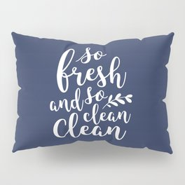 so fresh so clean clean / navy Pillow Sham