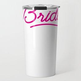 Bride - Wedding Bridesmaid Bachelorette Party Design Travel Mug