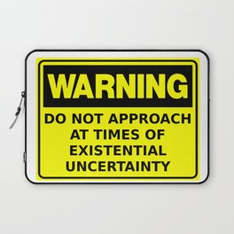 Warning Do Not Approach At Times Of Existential Uncertainty Laptop Sleeve