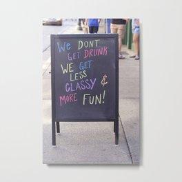 We Don't Get Drunk.... Metal Print
