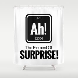 AH! THE ELEMENT OF SURPRISE! Shower Curtain