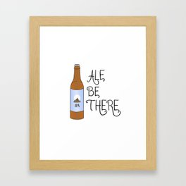 Ale Be There Framed Art Print